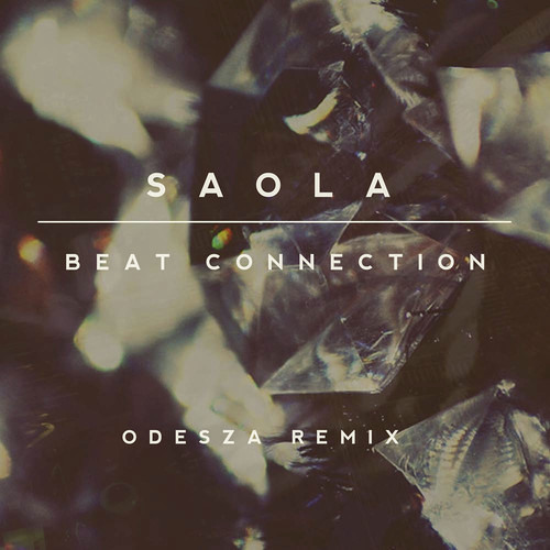 Saola - Beat Connection (ODESZA Remix)