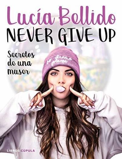Never give up: Secretos de una muser