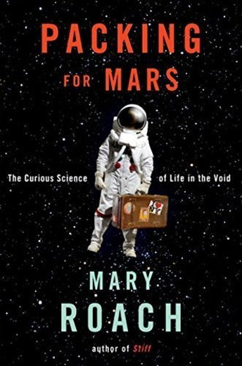Packing for Mars: The Curious Science of Life in the Void by