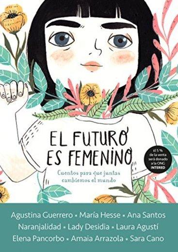 El futuro es femenino: Cuentos para que juntas cambiemos el mundo