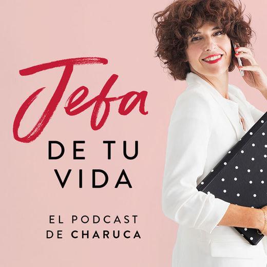 Jefa de tu vida. El podcast de Charuca de Charuca en Apple Podcasts