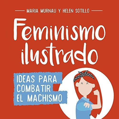 Feminismo ilustrado: Ideas para combatir el machismo