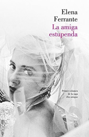La amiga estupenda / Great Friend by Elena Ferrante