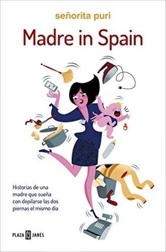 Madre in Spain: Historias de una madre que sueña con depilarse las