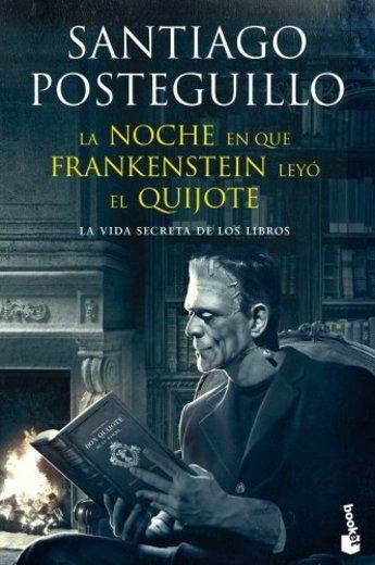 La noche en que Frankenstein leyó el Quijote: La vida secreta de