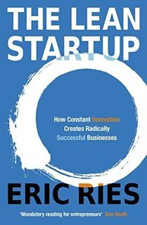The Lean Startup: How Constant Innovation Creates Radically Successful Businesses: How Relentless