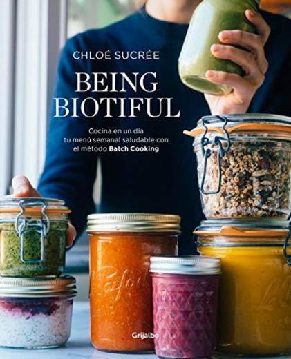 Being Biotiful: Comidas deliciosas, rápidas y saludables con el método Batch Cooking