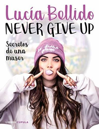Never give up: Secretos de una muser: 1